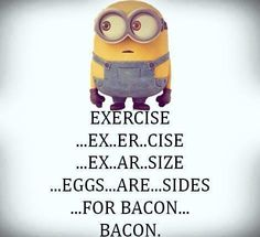 Exercise = Bacon.