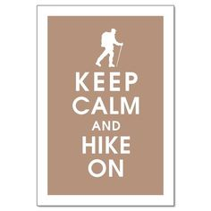 Keep Calm and Hike on #KeepCalm #LIFECommunity #Favorites From Pin Board #08