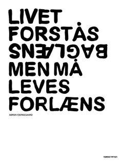 "Danish truth. ""Life is understood backwards but lived forwards."""
