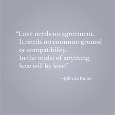 """""""Love needs no agreement. It needs no common ground or compatibility. In the midst of anything, love will be love.""""–John de Ruiter Inspirational Quotes With Images, Common Ground, Wallpaper Backgrounds, Photo And Video, Instagram"""