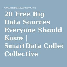 20 Free Big Data Sources Everyone Should Know | SmartData Collective
