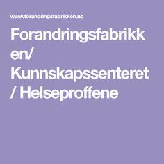 Forandringsfabrikken/ Kunnskapssenteret/ Helseproffene Ideas