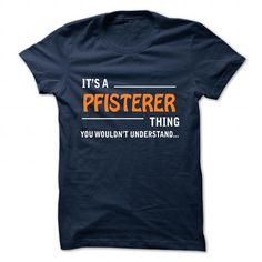 awesome It's PFISTERER Name T-Shirt Thing You Wouldn't Understand and Hoodie