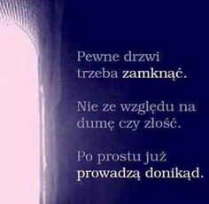 Pewne drzwi Welcome To Reality, Silent Words, Life Philosophy, Simple Words, Inspirational Thoughts, Motto, Good Advice, In My Feelings, Wise Words