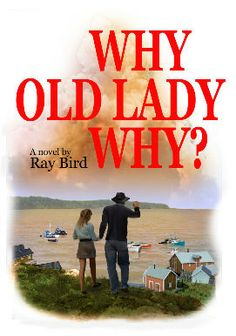 Why, Old Lady, Why?, a novel by Ray Bird.    Published by BDA Books, to be released in October 2012