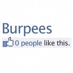 I do these now for Tough Mudder training, but I remember them from college everytime I do them.  For every second you were late to practice, you had to do a burpee.  Uggghhhhh!
