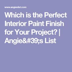 Which is the Perfect Interior Paint Finish for Your Project? | Angie's List
