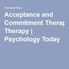 Acceptance and Commitment Therapy | Psychology Today