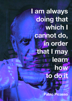 """I am always doing that which I cannot do, in order that I may learn how to do it."" -Pablo Picasso Love this find more here"
