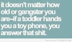 Doesn't matter how old or gangster you are...
