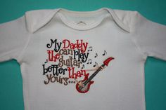 Bodysuit with  My Daddy can play guitar by Honeybunnythreads, $18.00