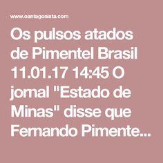 """Os pulsos atados de Pimentel  Brasil 11.01.17 14:45 O jornal """"Estado de Minas"""" disse que Fernando Pimentel enfrentará a crise pela qual passam os mineiros com """"pulso forte"""".  O Antagonista acha que Fernando Pimentel ainda enfrentará a Justiça com os pulsos bem atados."""
