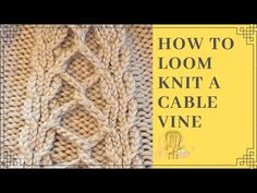 How to Loom Knit the Twirling Cable Vine Knitting Loom Dolls, Loom Knitting Stitches, Knifty Knitter, Loom Knitting Projects, Circular Knitting Needles, Knitting Videos, Knitted Blankets, Knitted Hats, Cable Knit Hat