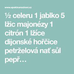 ½ celeru 1 jablko 5 lžic majonézy 1 citrón 1 lžíce dijonské hořčice petrželová nať sůl pepř…