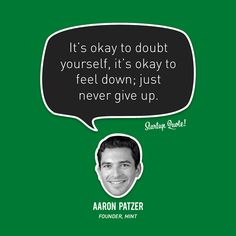 It's okay to doubt yourself, it's okay to feel down; just never give up.  Aaron Patzer  #startup #startupquote #aaronpatzer #mint