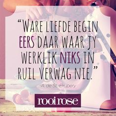 """Ware liefde begin eers daar waar jy werklik niks in ruil verwag nie. Quotes And Notes, Quotes For Him, Quotes To Live By, St Exupery, Afrikaanse Quotes, Best Inspirational Quotes, Love You, My Love, Wise Words"