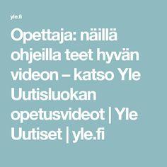 Opettaja: näillä ohjeilla teet hyvän videon – katso Yle Uutisluokan opetusvideot   Yle Uutiset   yle.fi