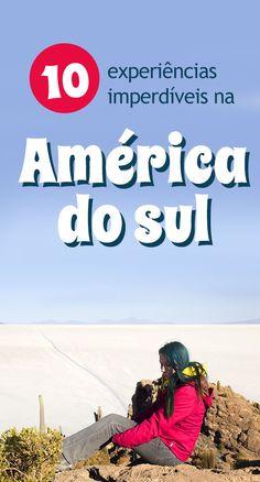 10 experiências incríveis na América do Sul, Atacama, Bolivia, Peru, Brasil