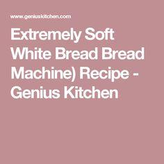 Extremely Soft White Bread Bread Machine) Recipe - Genius Kitchen