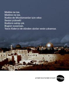 Mekke ne ise, Medine ne ise, Kudüs de Müslümanlar için odur. Sesini yükselt! Kudüs'e sahip çık. Bugün susarsan, Yarın Kabe'yi de elinden alırlar sesin çıkamaz.