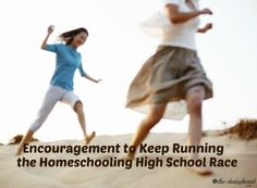 Encouragement to Keep Running the Homeschooling High School Race~ Homeschooling high school is hard. I hope there is some encouragement here for you - just the words you need to hear to keep running your race. {and HomeSchool High Link-Up #67}
