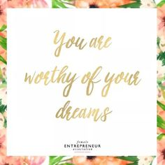 You are worthy of your dreams. Female Entrepreneur Association, Prov 31, You Are Worthy, Proud Of You, Dreaming Of You, Affirmations, Me Quotes, Encouragement, Inspirational Quotes