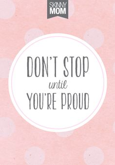 Be proud! don't stop until you're proud. #motivation