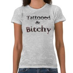 Tattooed And Bitchy Tattoo Tee Shirt