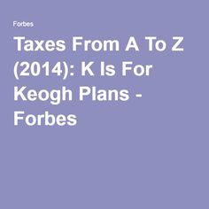 Taxes From A To Z (2014): K Is For Keogh Plans - Forbes