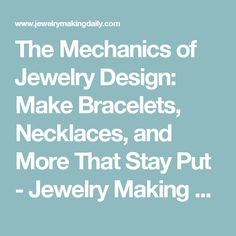The Mechanics of Jewelry Design: Make Bracelets, Necklaces, and More That Stay Put - Jewelry Making Daily