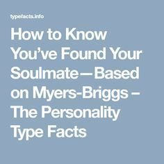 How to Know You've Found Your Soulmate—Based on Myers-Briggs – The Personality Type Facts