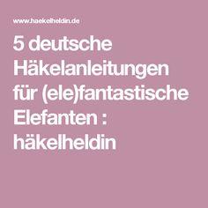 5 deutsche Häkelanleitungen für (ele)fantastische Elefanten : häkelheldin