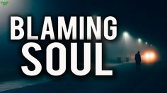 The Blaming Soul - YouTube