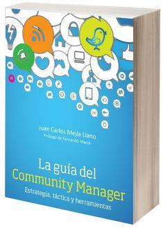 La guía del Community Manager – estrategia, táctica y herramientas escrito por Juan Carlos Mejía Llano (JuanCMejiaLlano)