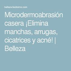 Microdermoabrasión casera ¡Elimina manchas, arrugas, cicatrices y acné! | Belleza