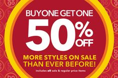 Buy one Get one 50% OFF. More styles on sale Than ever before including all sale and regular priced items hurry up.