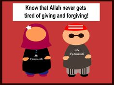 Allah never gets tired of giving and forgiving!