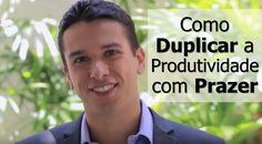 #3 Como Duplicar a Produtividade com Prazer