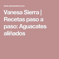 Vanesa Sierra | Recetas paso a paso: Aguacates aliñados