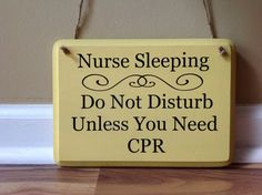 Nurse Sleeping/ Do not disturb unless you need CPR/Please do not knock/Please do not ring bell/sign primitive wood hand painted funny sign by GAGirlDesigns on Etsy https://www.etsy.com/listing/214751565/nurse-sleeping-do-not-disturb-unless-you