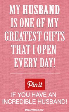 My Husband is the greatest gifts that I open everyday... Yes He Is!!!
