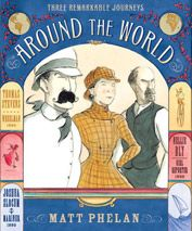 Around the World written and illustrated by Matt Phelan - See more at: http://imaginationsoup.net/2011/12/six-non-fiction-books-your-kids-will-want-to-read/#sthash.0B9HoytS.dpuf