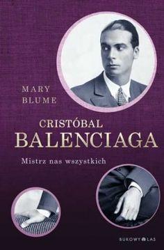 """""""Cristóbal Balenciaga. Mistrz nas wszystkich"""" Mary Blume przeł. Marta Kitowska"""