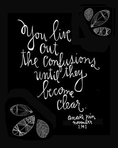 Live out the confusions. Quote by Anais Nin, illustration by Lisa Congdon. Anais Nin Quotes, Rumi Quotes, Words Quotes, Inspirational Quotes, Sayings, Quotable Quotes, Motivational Quotations, Quotes Quotes, The Words