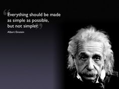 everything should be made as simple as possible but not simpler   --einstein