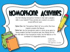 """Here's an activity pack that focuses on homophones!  Build your students' understanding of homophones with this """"two options to play"""" game. Includes: 36 homophone cards, a flip-book activity and independent practice worksheet. Perfect for whole group or small group instruction!"""