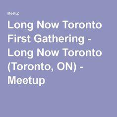 Long Now Toronto First Gathering - Long Now Toronto (Toronto, ON) - Meetup