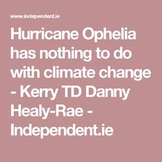 Hurricane Ophelia has nothing to do with climate change - Kerry TD Danny Healy-Rae - Independent.ie