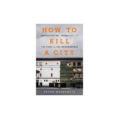How to Kill a City : Gentrification, Inequality, and the Fight for the Neighborhood (Hardcover) (Peter
