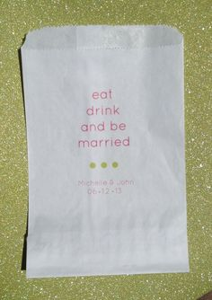 100 Eat Drink and Be Married / White Favor Bags / Wedding Candy Buffet Bar / Customize Names, Date & Colors / Contact for other Quantities. $56.00, via Etsy.
